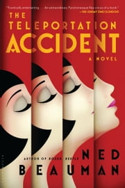 The Teleportation Accident - A Novel ebook by Ned Beauman