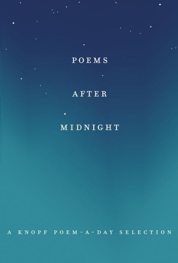 Poems After Midnight - A Knopf Poem-a-Day Selection ebook by Knopf