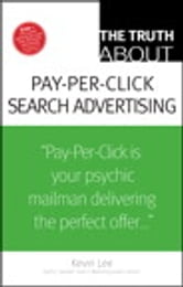 The Truth About Pay-Per-Click Search Advertising ebook by Kevin Lee