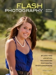 Flash Photography: Studio and Location Techniques for Digital Photographers ebook by Staver, Barry