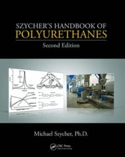 Szycher's Handbook of Polyurethanes, Second Edition ebook by Szycher, Ph.D, Michael