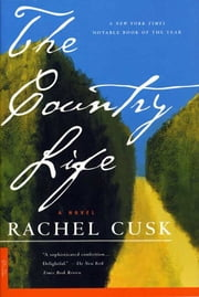 The Country Life - A Novel ebook by Rachel Cusk