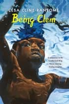 Being Clem ebook by Lesa Cline-Ransome
