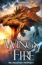 Wings of Fire 1: The Dragonet Prophecy ebook by Tui T.  Sutherland