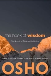 The Book of Wisdom - The Heart of Tibetan Buddhism. Commentaries on Atisha's Seven Points of Mind Training ebook by Osho