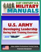 U.S. Army Handbook: Developing Leadership During Unit Training Exercises, Combat Training Center (CTC) Trainers ebook by Progressive Management
