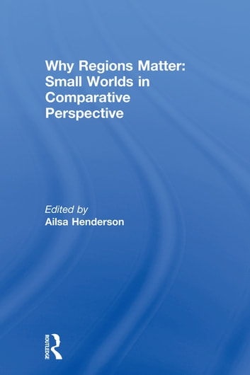 Why Regions Matter: Small Worlds in Comparative Perspective ebook by