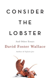 Consider the Lobster - And Other Essays ebook by David Foster Wallace
