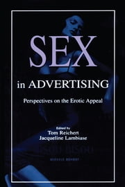 Sex in Advertising - Perspectives on the Erotic Appeal ebook by Tom Reichert,Jacqueline Lambiase