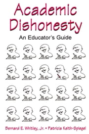 Academic Dishonesty - An Educator's Guide ebook by Bernard E. Whitley, Jr.,Patricia Keith-Spiegel