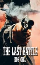 The Last Battle ebook by Bob Giel