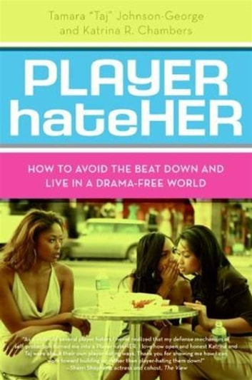 Player HateHer - How to Avoid the Beat Down and Live in a Drama-Free World ebook by Tamara A. Johnson-George,Katrina R. Chambers