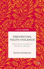 Preventing Youth Violence - Rethinking the Role of Gender and Schools ebook by V. Sundaram