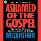 Ashamed of the Gospel - When the Church Becomes Like the World audiobook by John MacArthur