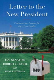 Letter to a New President - Commonsense Lessons for Our Next Leader ebook by Sen. Robert C. Byrd