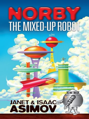 Norby the Mixed-Up Robot ebook by Janet Asimov,Isaac Asimov
