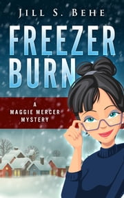 Freezer Burn: A Maggie Mercer Mystery Book 2 ebook by Jill S. Behe