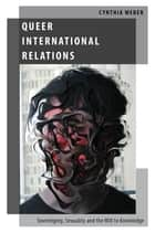 Queer International Relations - Sovereignty, Sexuality and the Will to Knowledge ebook by Cynthia Weber
