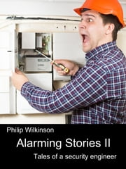 Alarming Stories II - Tales of a security engineer ebook by Philip Wilkinson
