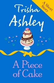 A PIECE OF CAKE ebook by Trisha Ashley