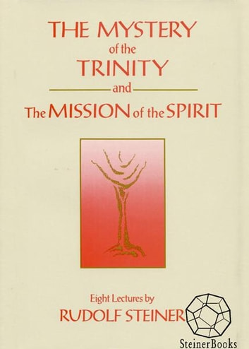 The Mystery of the Trinity and The Mission of the Spirit ebook by Rudolf Steiner