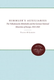 Himmler's Auxiliaries - The Volksdeutsche Mittelstelle and the German National Minorities of Europe, 1933-1945 ebook by Valdis O. Lumans