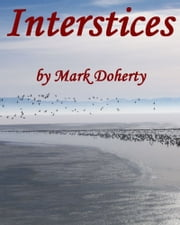 Interstices, Outdoors, Out West, Out of the Ordinary & Memorable Desert and Mountain Moments ebook by Mark Doherty