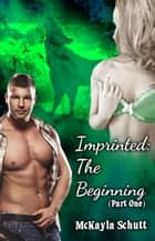 Imprinted: The Beginning - Imprinted, #1 ebook by McKayla Schutt