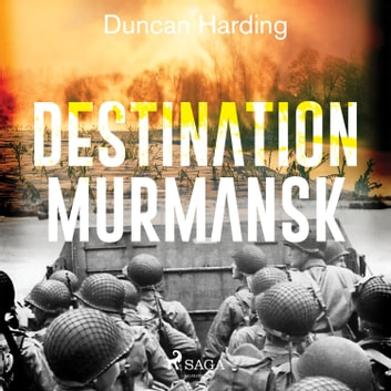 Destination Murmansk audiobook by Duncan Harding