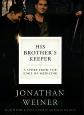 His Brother's Keeper - One Family's Journey to the Edge of Medicine ebook by Jonathan Weiner