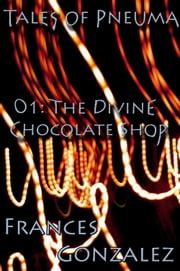 Tales of Pneuma 01: The Divine Chocolate Shop ebook by Frances Gonzalez