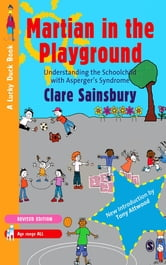 Martian in the Playground - Understanding the Schoolchild with Asperger's Syndrome ebook by Ms Clare Sainsbury