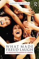 What Made Freud Laugh ebook by Judith  Kay Nelson