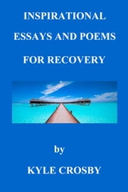 Inspirational Essays and Poems for Recovery ebook by Kyle Crosby