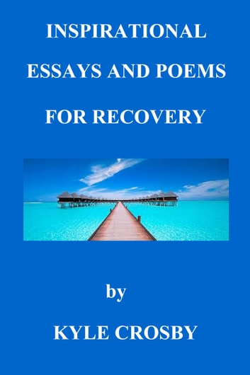 inspirational essays and poems for recovery ebook by kyle crosby  inspirational essays and poems for recovery ebook by kyle crosby