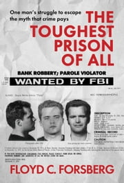 The Toughest Prison of All ebook by Floyd C. Forsberg