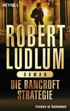 Die Bancroft Strategie - Roman ebook by Robert Ludlum, Wulf Bergner
