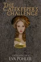 The Gatekeeper's Challenge (Gatekeeper's Saga #2) ebook by Eva Pohler