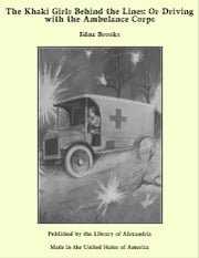 The Khaki Girls Behind the Lines: Or Driving with the Ambulance Corps ebook by Edna Brooks