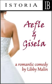 Aefle and Gisela (A Romantic Comedy) ebook by Libby Malin