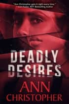 Deadly Desires eBook by Ann Christopher
