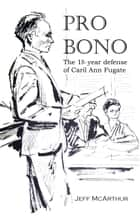 Pro Bono: The 18-Year Defense of Caril Ann Fugate ebook by Jeff McArthur