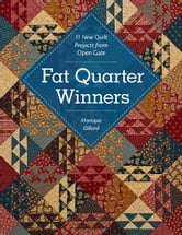 Fat Quarter Winners - 11 New Quilt Projects from Open Gate ebook by Monique Dillard