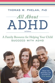 All About ADHD - A Family Resource for Helping Your Child Succeed with ADHD ebook by Thomas Phelan