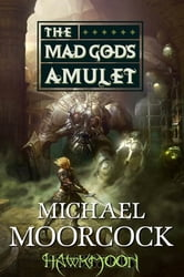 Hawkmoon: The Mad God's Amulet ebook by Michael Moorcock