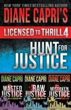 Licensed to Thrill 4 - Hunt For Justice Series Thrillers Books 4-6 eBook by Diane Capri