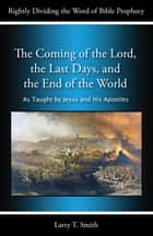 The Coming of the Lord, the Last Days, and the End of the World ebook by Larry T. Smith