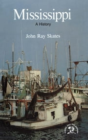 Mississippi: A Bicentennial History (States and the Nation) ebook by John Ray Skates