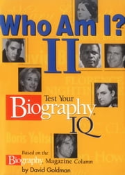 Who Am I? II - Test Your Biography IQ ebook by Biography Magazine,David Goldman