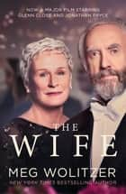 The Wife - Discover the critically acclaimed novel behind Glenn Close's Oscar nominated performance ebook by Meg Wolitzer